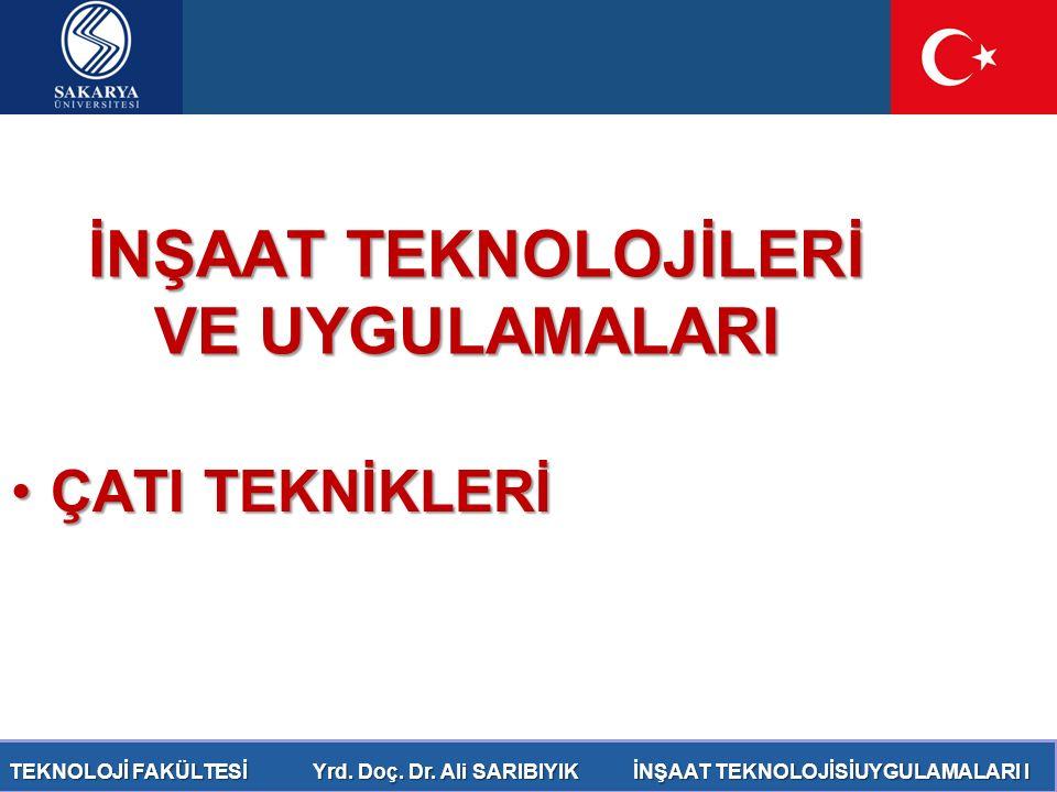 TEKNOLOJİ FAKÜLTESİ Prof. Dr. Mehmet SARIBIYIK İNŞAAT TEKNOLOJİSİUYGULAMALARI I TEKNOLOJİ FAKÜLTESİ Yrd. Doç. Dr. Ali SARIBIYIK İNŞAAT TEKNOLOJİSİUYGU