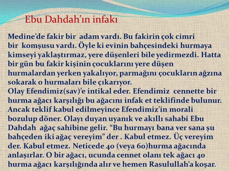 32 Ebu Dahdah'ın infakı Medine'de fakir bir adam vardı. Bu fakirin çok cimri bir komşusu vardı. Öyle ki evinin bahçesindeki hurmaya kimseyi yaklaştırm