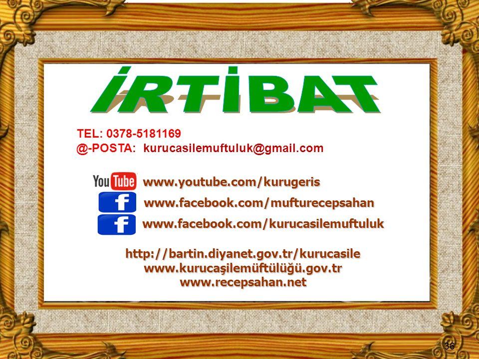 TEL: 0378-5181169 @-POSTA: kurucasilemuftuluk@gmail.com 36 www.youtube.com/kurugeris http://bartin.diyanet.gov.tr/kurucasile www.kurucaşilemüftülüğü.g