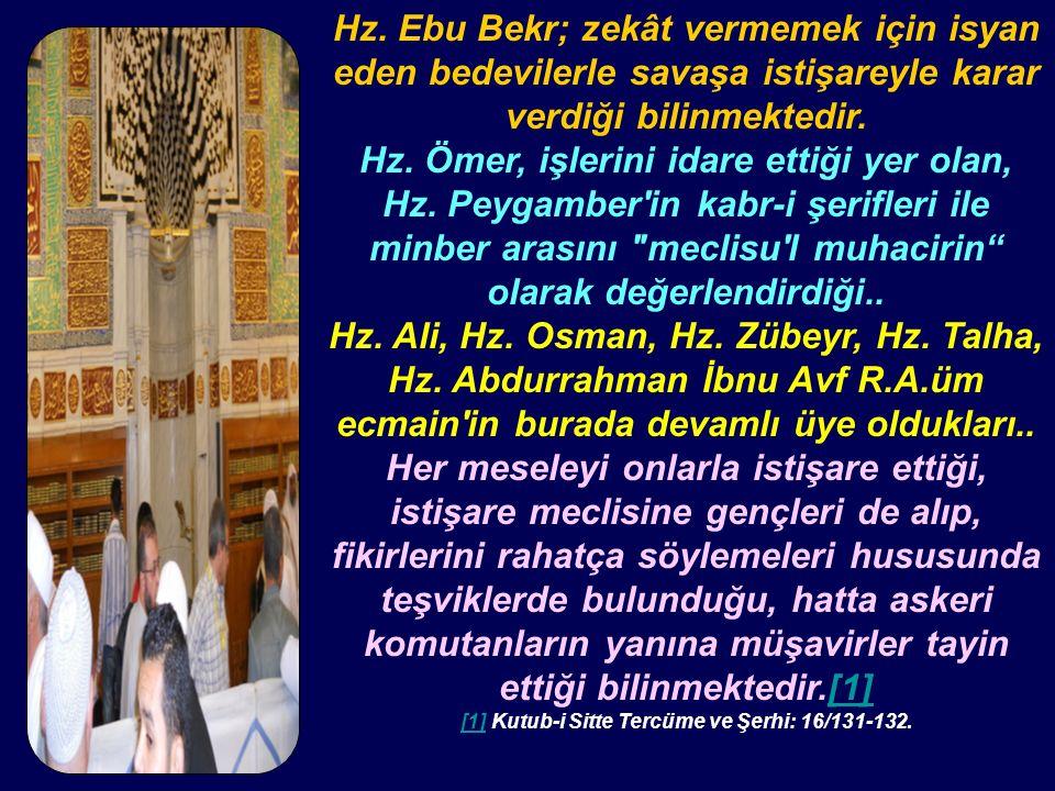 Hz. Ebu Bekr; zekât vermemek için isyan eden bedevilerle savaşa istişareyle karar verdiği bilinmektedir. Hz. Ömer, işlerini idare ettiği yer olan, Hz.