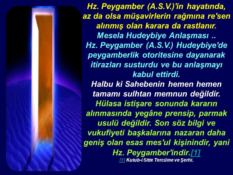 Hz. Peygamber (A.S.V.)'in hayatında, az da olsa müşavirlerin rağmına re'sen alınmış olan karara da rastlanır. Mesela Hudeybiye Anlaşması.. Hz. Peygamb