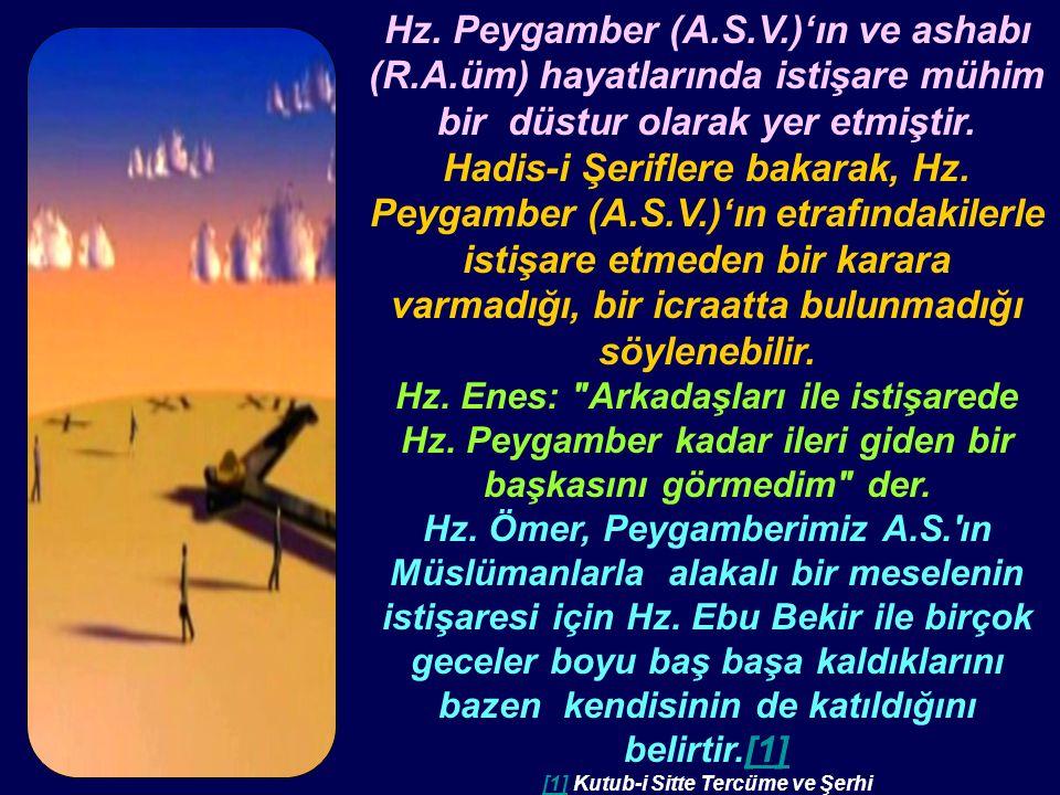 Hz. Peygamber (A.S.V.)'ın ve ashabı (R.A.üm) hayatlarında istişare mühim bir düstur olarak yer etmiştir. Hadis-i Şeriflere bakarak, Hz. Peygamber (A.S