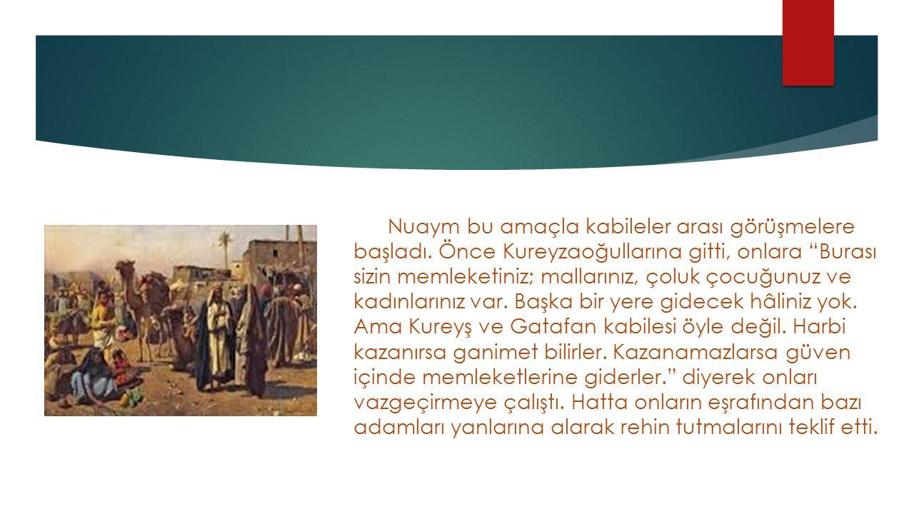  Düşman saflarında bulunan Eşca kabilesi reisi Nuaym bin Mesut İslamiyet'i kabul ederek gizlice Hz.