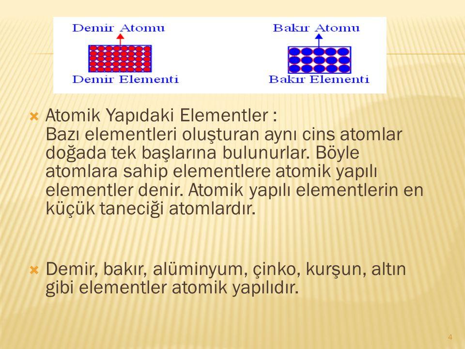  Atomik Yapıdaki Elementler : Bazı elementleri oluşturan aynı cins atomlar doğada tek başlarına bulunurlar.