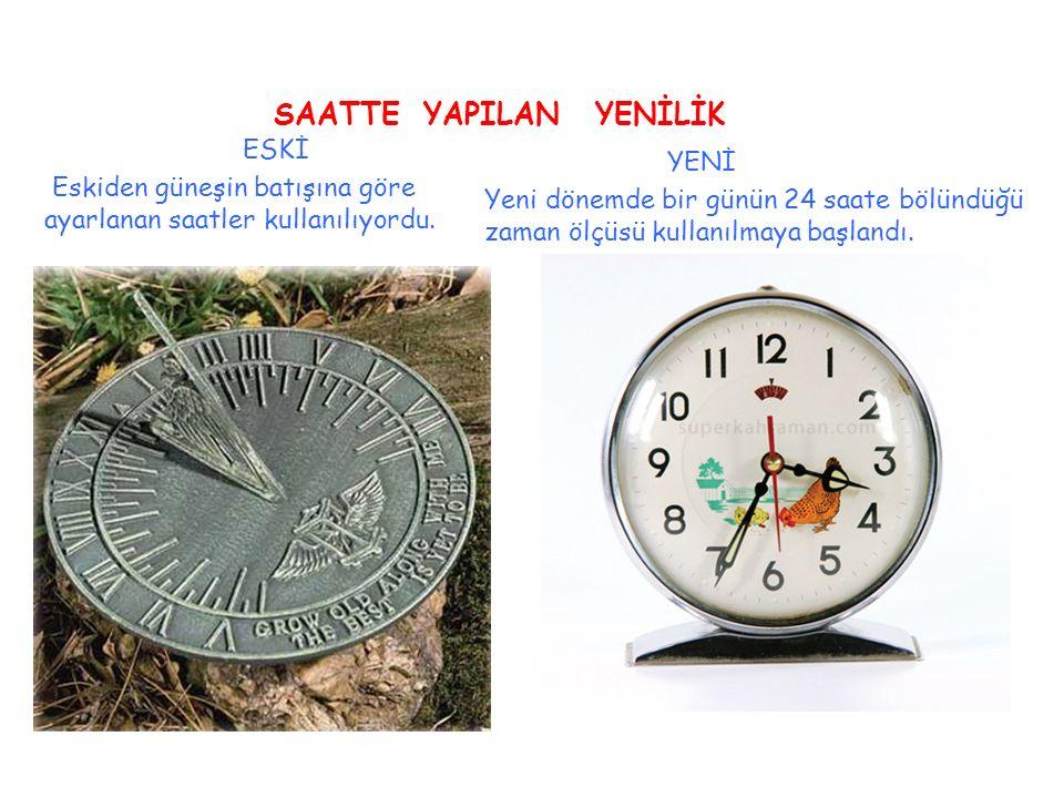 SAATTE YAPILAN YENİLİK ESKİ Eskiden güneşin batışına göre ayarlanan saatler kullanılıyordu.
