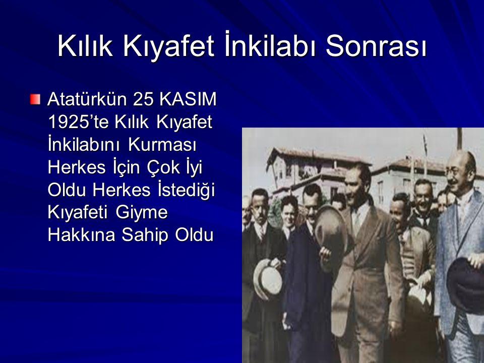 Kılık Kıyafet İnkilabı Sonrası Atatürkün 25 KASIM 1925'te Kılık Kıyafet İnkilabını Kurması Herkes İçin Çok İyi Oldu Herkes İstediği Kıyafeti Giyme Hak