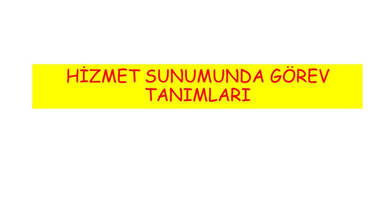 HİZMET SUNUMUNDA GÖREV TANIMLARI