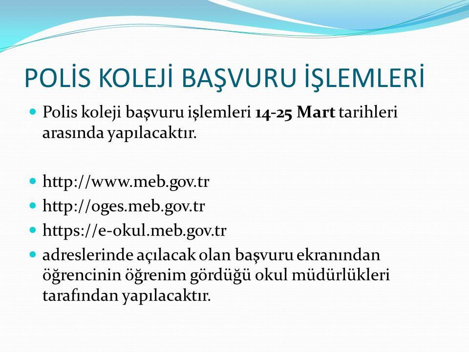 POLİS KOLEJİ BAŞVURU İŞLEMLERİ Polis koleji başvuru işlemleri 14-25 Mart tarihleri arasında yapılacaktır.