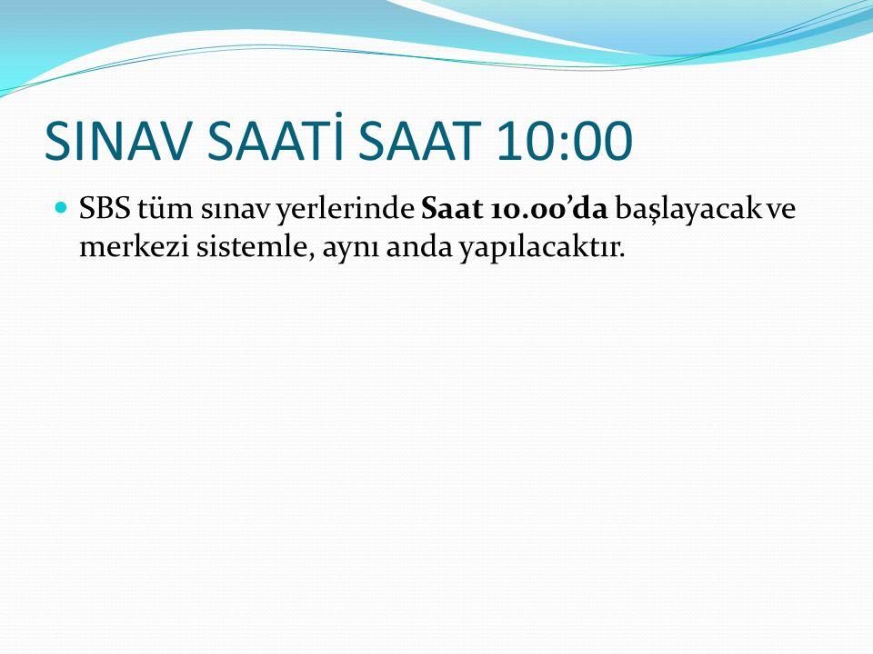 SINAV SAATİ SAAT 10:00 SBS tüm sınav yerlerinde Saat 10.00'da başlayacak ve merkezi sistemle, aynı anda yapılacaktır.