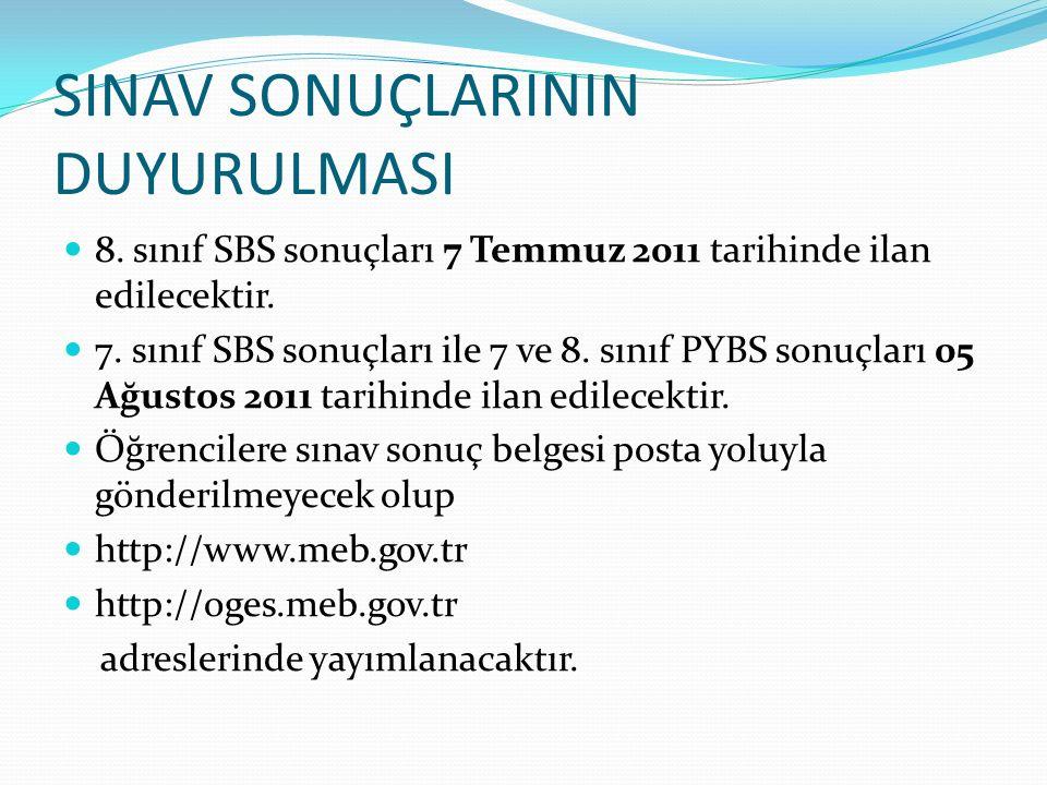 SINAV SONUÇLARININ DUYURULMASI 8. sınıf SBS sonuçları 7 Temmuz 2011 tarihinde ilan edilecektir.