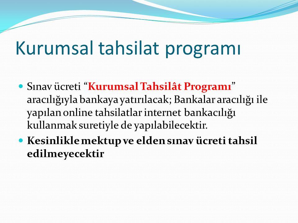 Kurumsal tahsilat programı Sınav ücreti Kurumsal Tahsilât Programı aracılığıyla bankaya yatırılacak; Bankalar aracılığı ile yapılan online tahsilatlar internet bankacılığı kullanmak suretiyle de yapılabilecektir.