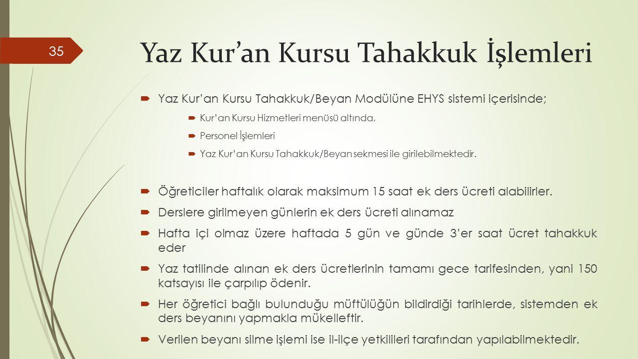 Yaz Kur'an Kursu Tahakkuk İşlemleri  Yaz Kur'an Kursu Tahakkuk/Beyan Modülüne EHYS sistemi içerisinde;  Kur'an Kursu Hizmetleri menüsü altında,  Pe