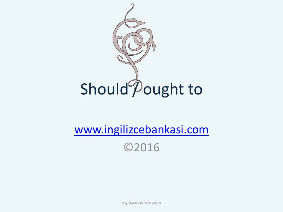 Should / ought to www.ingilizcebankasi.com ©2016 ingilizcebankasi.com