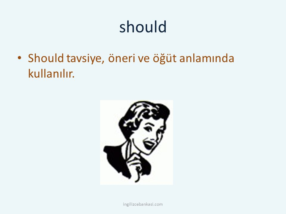 should Should tavsiye, öneri ve öğüt anlamında kullanılır. ingilizcebankasi.com