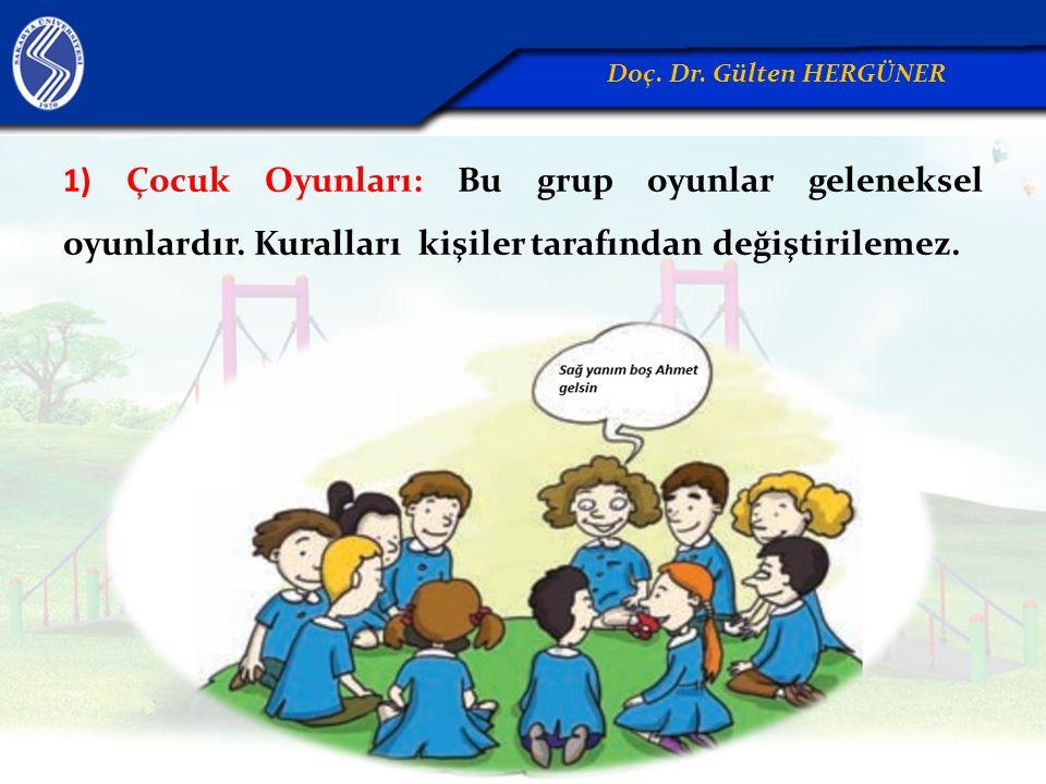 1) Çocuk Oyunları: Bu grup oyunlar geleneksel oyunlardır. Kuralları kişiler tarafından değiştirilemez. Doç. Dr. Gülten HERGÜNER
