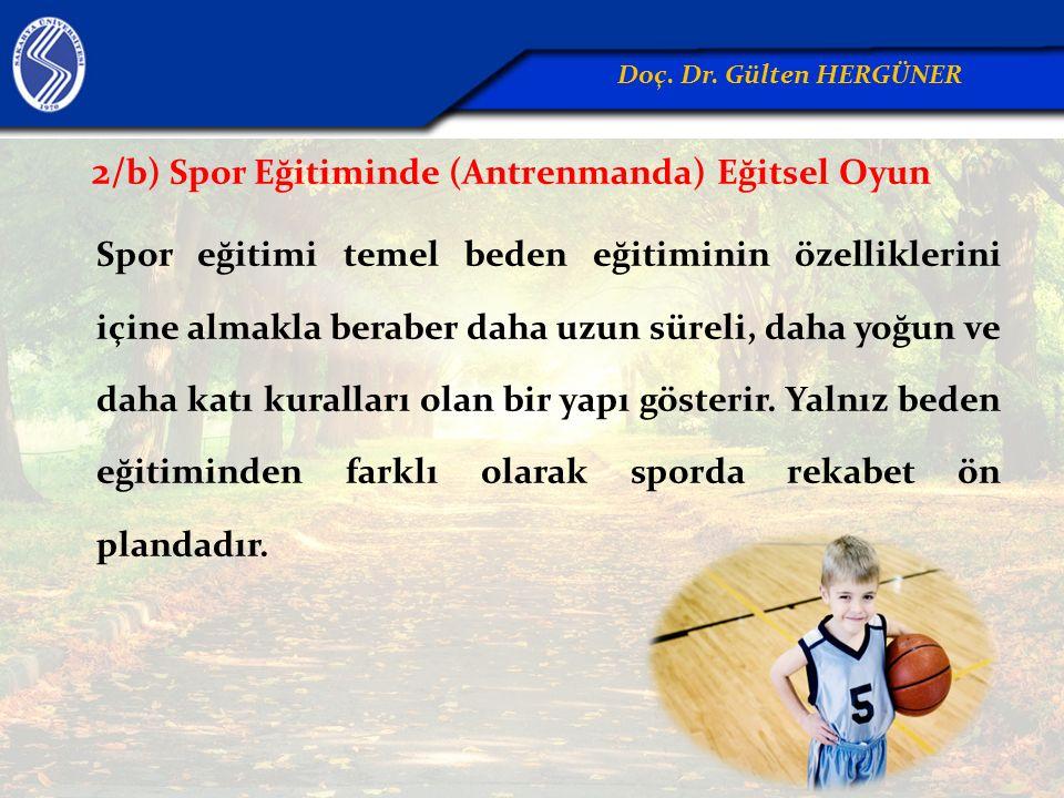 2/ b) Spor Eğitiminde (Antrenmanda) Eğitsel Oyun Spor eğitimi temel beden eğitiminin özelliklerini içine almakla beraber daha uzun süreli, daha yoğun