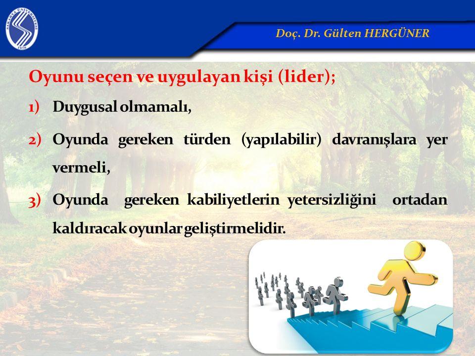Oyunu seçen ve uygulayan kişi (lider); 1)Duygusal olmamalı, 2)Oyunda gereken türden (yapılabilir) davranışlara yer vermeli, 3)Oyunda gereken kabiliyet