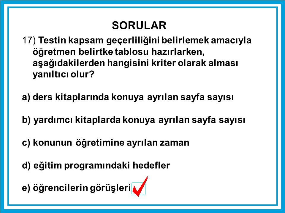 17) Testin kapsam geçerliliğini belirlemek amacıyla öğretmen belirtke tablosu hazırlarken, aşağıdakilerden hangisini kriter olarak alması yanıltıcı ol