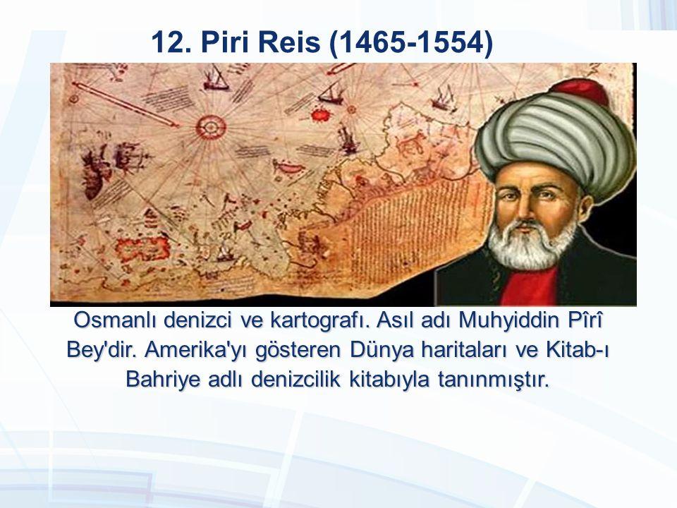 11. Sabuncuoğlu Şerafettin (1385-1468) Osmanlı döneminde tıp alanında önemli eserler vermiş Türk hekim ve cerrah. İlk Türkçe cerrahi eserin sahibidir.