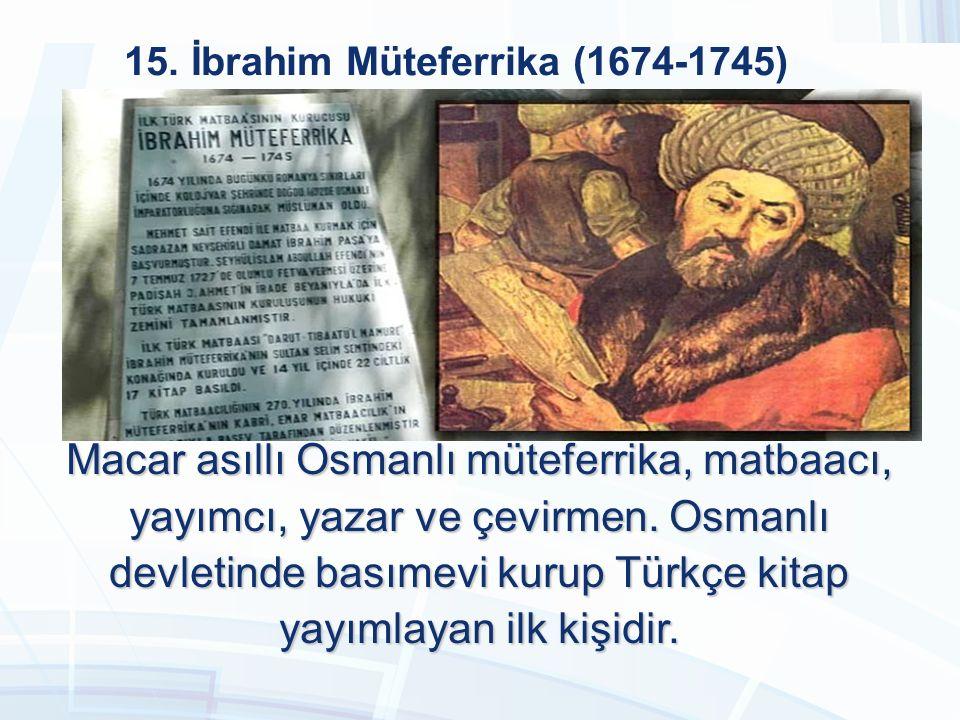 14. Hezarfen Ahmet Çelebi (1609-1640) Kendi geliştirdiği takma kanatlarla uçmayı başaran ilk Türk olmuştur. 1623-1640 yılları arasında saltanat süren