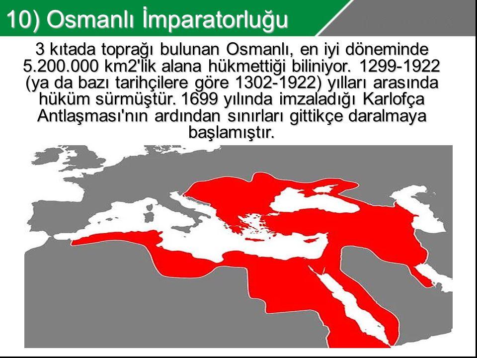 9) Roma İmparatorluğu Avrupa nın büyük çoğunluğu, Kuzey Afrika, Orta Doğu nun bir bölümü ve Anadolu ya hükmetmiş olan Roma İmparatorluğu, kesin olarak bilinmemesine rağmen yaklaşık 6.000.000 km2 lik bir alana hükmettiği söylenmektedir.