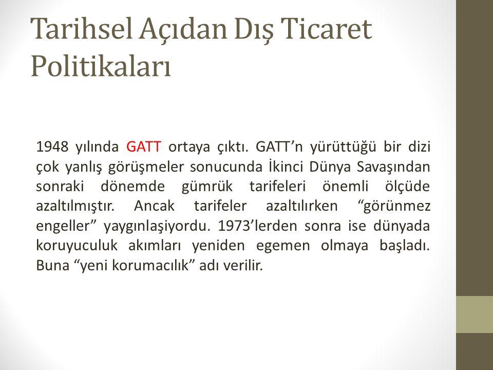 Tarihsel Açıdan Dış Ticaret Politikaları 1948 yılında GATT ortaya çıktı. GATT'n yürüttüğü bir dizi çok yanlış görüşmeler sonucunda İkinci Dünya Savaşı