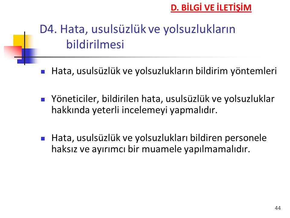 44 D4. Hata, usulsüzlük ve yolsuzlukların bildirilmesi Hata, usulsüzlük ve yolsuzlukların bildirim yöntemleri Yöneticiler, bildirilen hata, usulsüzlük