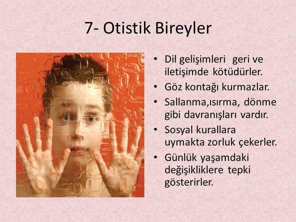 7- Otistik Bireyler Dil gelişimleri geri ve iletişimde kötüdürler.