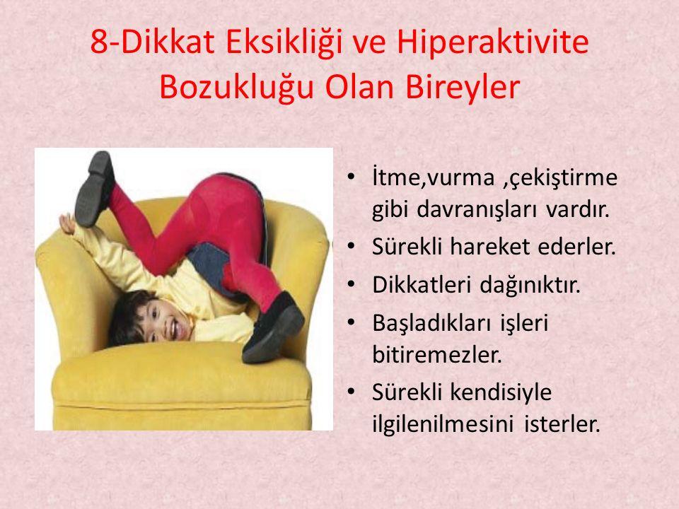 8-Dikkat Eksikliği ve Hiperaktivite Bozukluğu Olan Bireyler İtme,vurma,çekiştirme gibi davranışları vardır.
