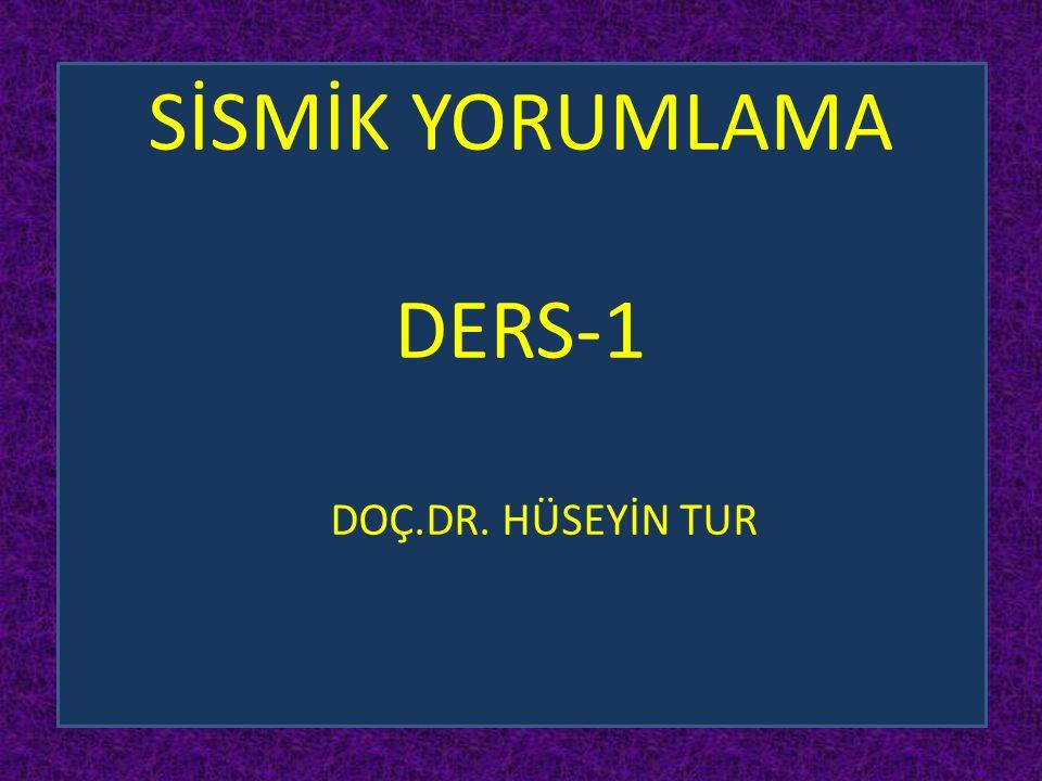 SİSMİK YORUMLAMA DERS-1 DOÇ.DR. HÜSEYİN TUR