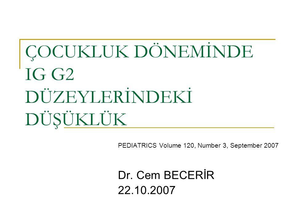 ÇOCUKLUK DÖNEMİNDE IG G2 DÜZEYLERİNDEKİ DÜŞÜKLÜK PEDIATRICS Volume 120, Number 3, September 2007 Dr.