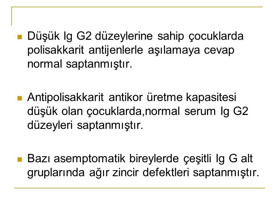 Düşük Ig G2 düzeylerine sahip çocuklarda polisakkarit antijenlerle aşılamaya cevap normal saptanmıştır.