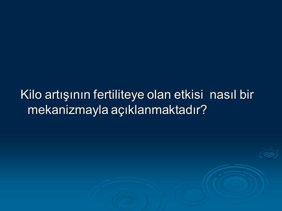 Kilo artışının fertiliteye olan etkisi nasıl bir mekanizmayla açıklanmaktadır.