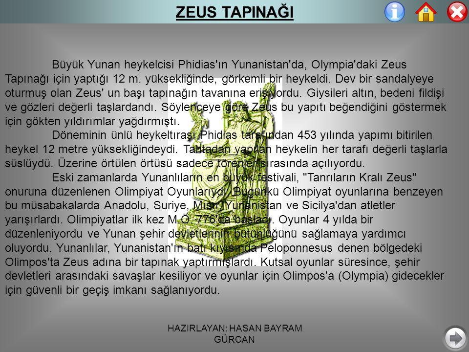 HAZIRLAYAN: HASAN BAYRAM GÜRCAN ZEUS TAPINAĞI Büyük Yunan heykelcisi Phidias ın Yunanistan da, Olympia daki Zeus Tapınağı için yaptığı 12 m.