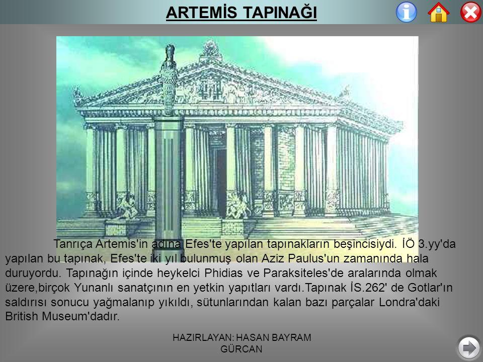 HAZIRLAYAN: HASAN BAYRAM GÜRCAN ARTEMİS TAPINAĞI Tanrıça Artemis in adına Efes te yapılan tapınakların beşincisiydi.