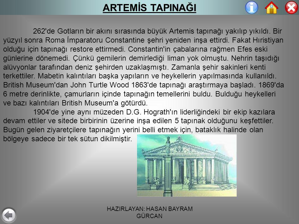 HAZIRLAYAN: HASAN BAYRAM GÜRCAN ARTEMİS TAPINAĞI 262 de Gotların bir akını sırasında büyük Artemis tapınağı yakılıp yıkıldı.