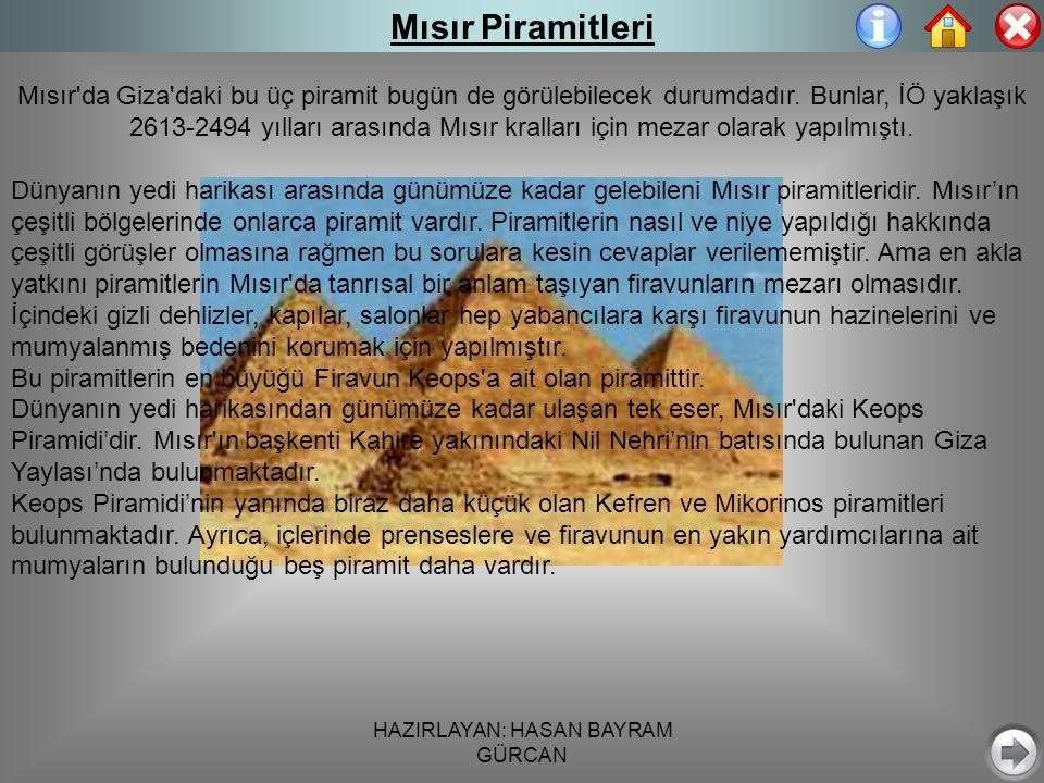 HAZIRLAYAN: HASAN BAYRAM GÜRCAN Mısır Piramitleri Mısır da Giza daki bu üç piramit bugün de görülebilecek durumdadır.