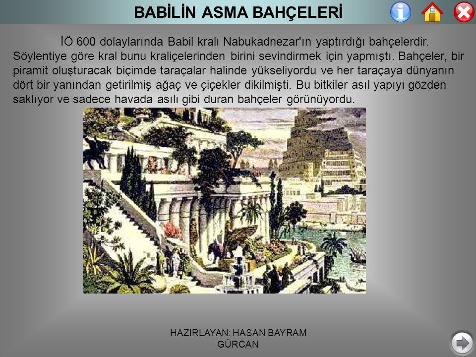 HAZIRLAYAN: HASAN BAYRAM GÜRCAN BABİLİN ASMA BAHÇELERİ İÖ 600 dolaylarında Babil kralı Nabukadnezar ın yaptırdığı bahçelerdir.