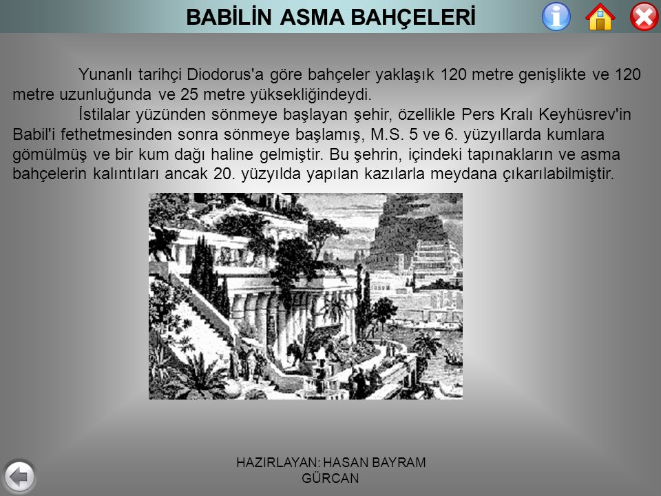 HAZIRLAYAN: HASAN BAYRAM GÜRCAN BABİLİN ASMA BAHÇELERİ Yunanlı tarihçi Diodorus a göre bahçeler yaklaşık 120 metre genişlikte ve 120 metre uzunluğunda ve 25 metre yüksekliğindeydi.