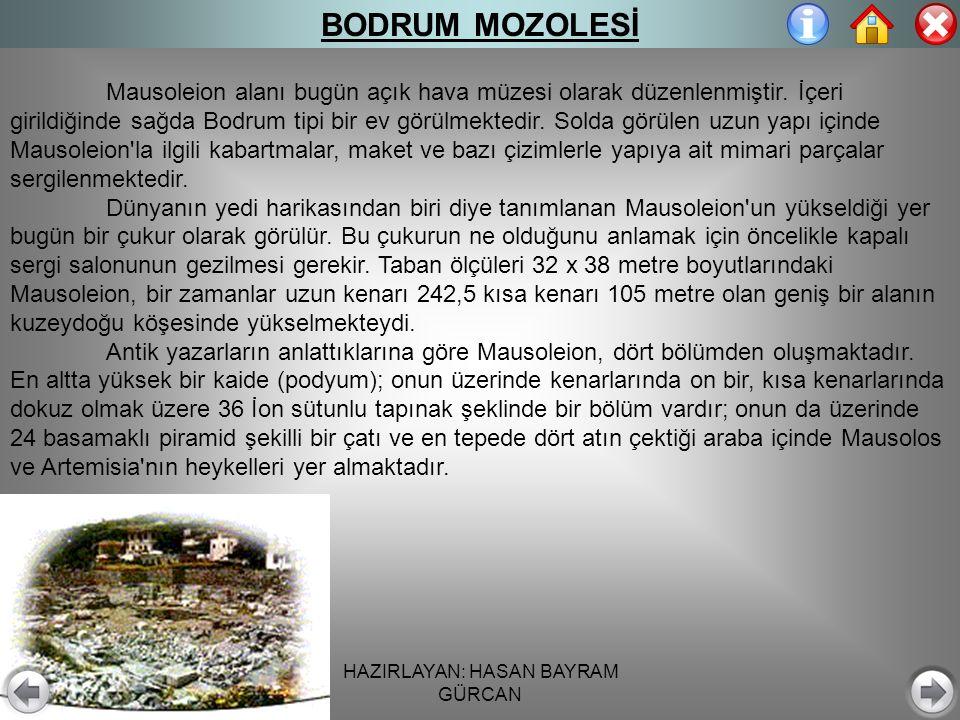 HAZIRLAYAN: HASAN BAYRAM GÜRCAN BODRUM MOZOLESİ Mausoleion alanı bugün açık hava müzesi olarak düzenlenmiştir.