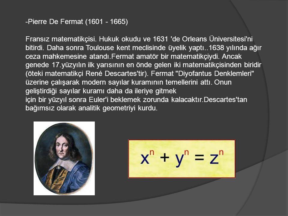 -Pierre De Fermat (1601 - 1665) Fransız matematikçisi.