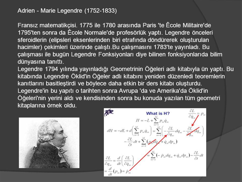 Adrien - Marie Legendre (1752-1833) Fransız matematikçisi.