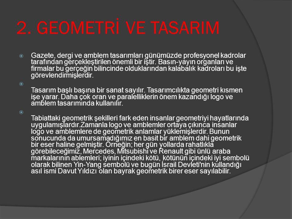 2. GEOMETRİ VE TASARIM  Gazete, dergi ve amblem tasarımları günümüzde profesyonel kadrolar tarafından gerçekleştirilen önemli bir iştir. Basın-yayın