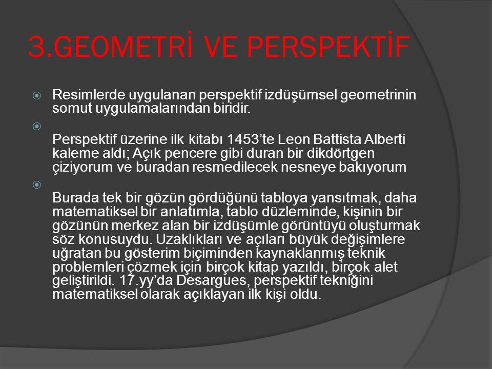 3.GEOMETRİ VE PERSPEKTİF  Resimlerde uygulanan perspektif izdüşümsel geometrinin somut uygulamalarından biridir.