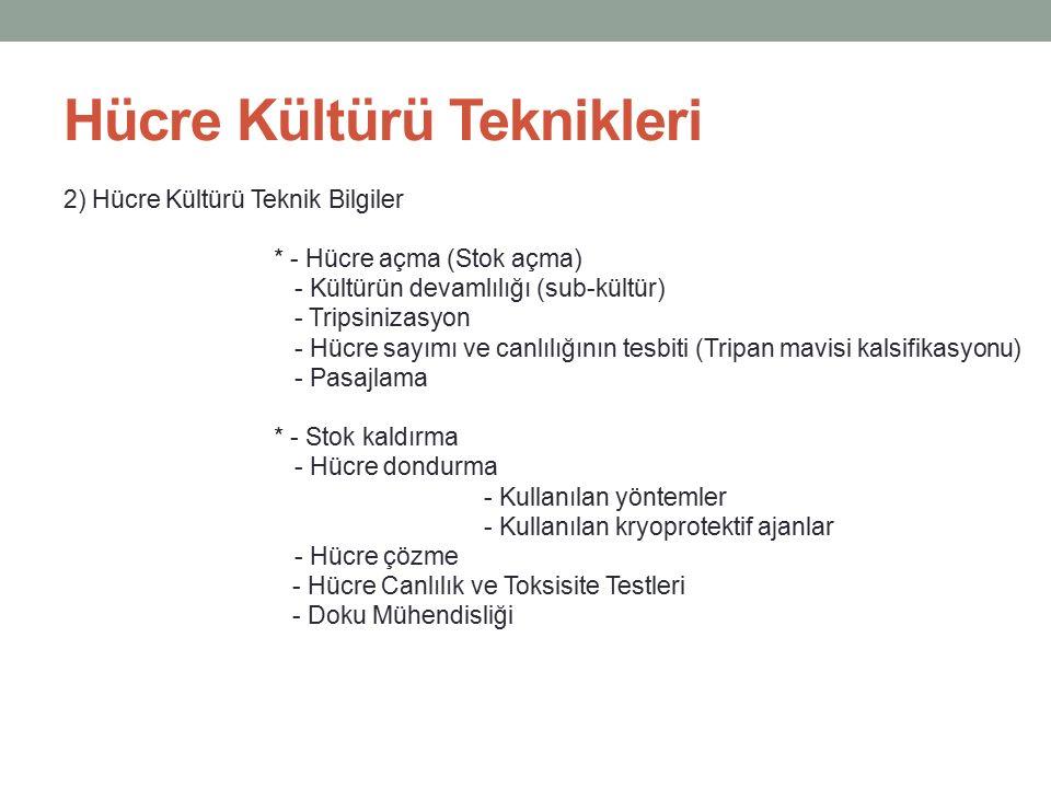 Hücre Kültürü Teknikleri 2) Hücre Kültürü Teknik Bilgiler * - Hücre açma (Stok açma) - Kültürün devamlılığı (sub-kültür) - Tripsinizasyon - Hücre sayı