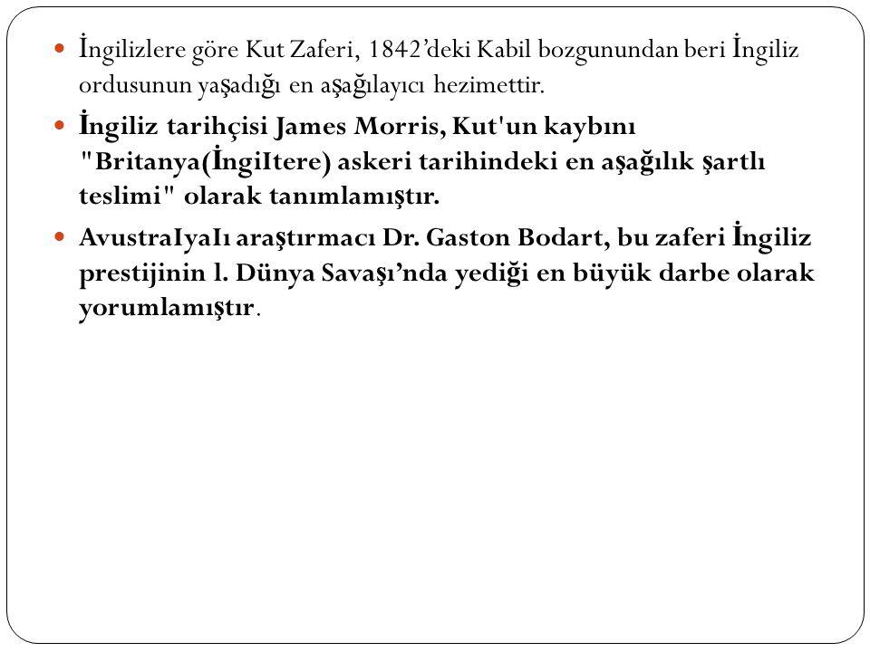 İ ngilizlere göre Kut Zaferi, 1842'deki Kabil bozgunundan beri İ ngiliz ordusunun ya ş adı ğ ı en a ş a ğ ılayıcı hezimettir.