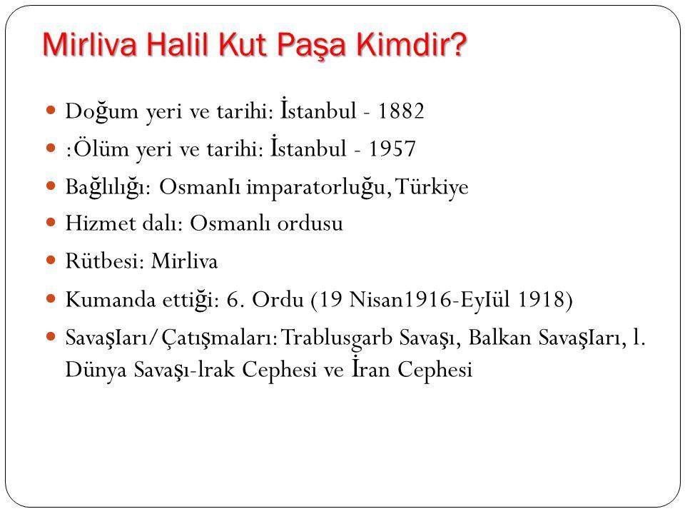 Mirliva Halil Kut Paşa Kimdir.
