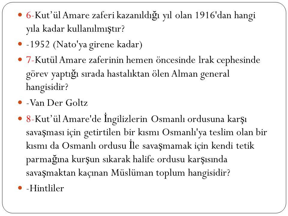 6-Kut'ül Amare zaferi kazanıldı ğ ı yıl olan 1916 dan hangi yıla kadar kullanılmı ş tır.