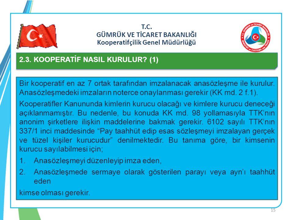 T.C. GÜMRÜK VE TİCARET BAKANLIĞI Kooperatifçilik Genel Müdürlüğü 2.3. KOOPERATİF NASIL KURULUR? (1) Bir kooperatif en az 7 ortak tarafından imzalanaca