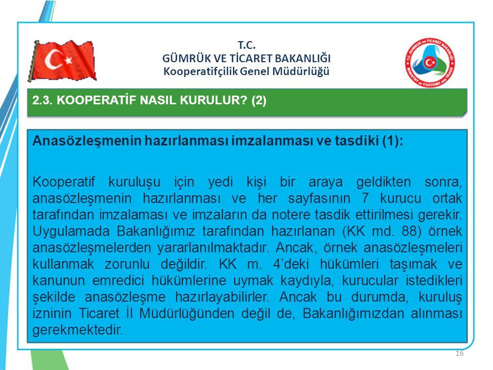 T.C. GÜMRÜK VE TİCARET BAKANLIĞI Kooperatifçilik Genel Müdürlüğü 2.3. KOOPERATİF NASIL KURULUR? (2) Anasözleşmenin hazırlanması imzalanması ve tasdiki